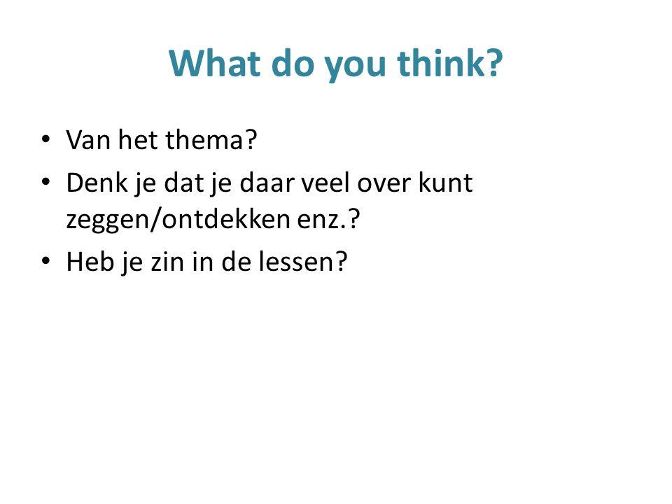 What do you think? Van het thema? Denk je dat je daar veel over kunt zeggen/ontdekken enz.? Heb je zin in de lessen?