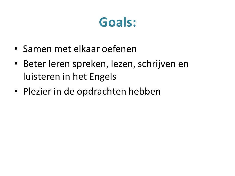 Goals: Samen met elkaar oefenen Beter leren spreken, lezen, schrijven en luisteren in het Engels Plezier in de opdrachten hebben