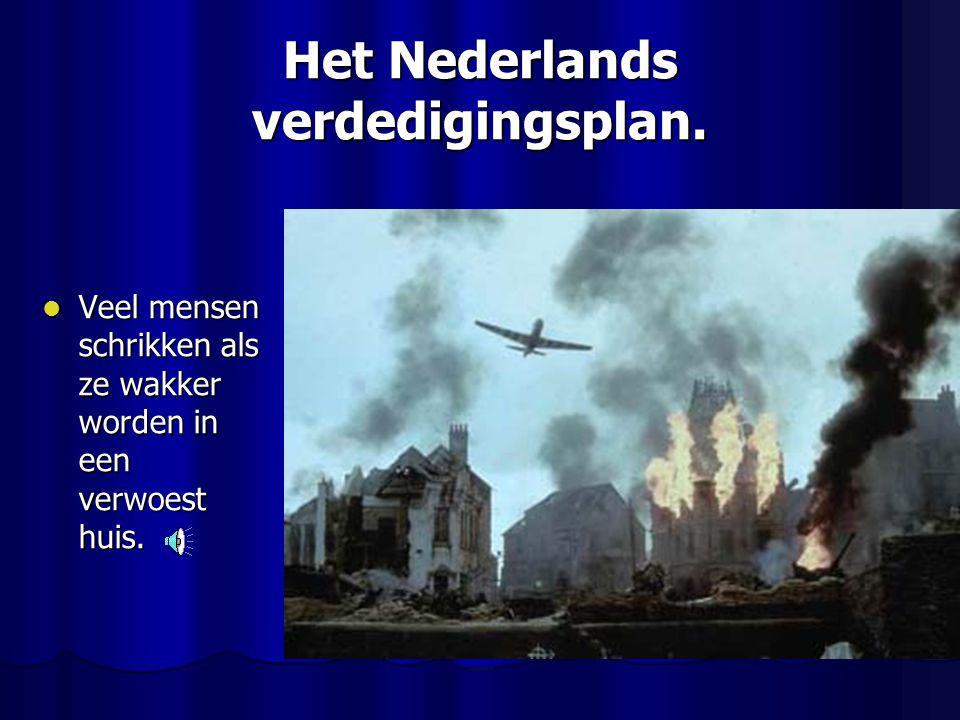 Het Nederlands verdedigingsplan.Veel mensen schrikken als ze wakker worden in een verwoest huis.