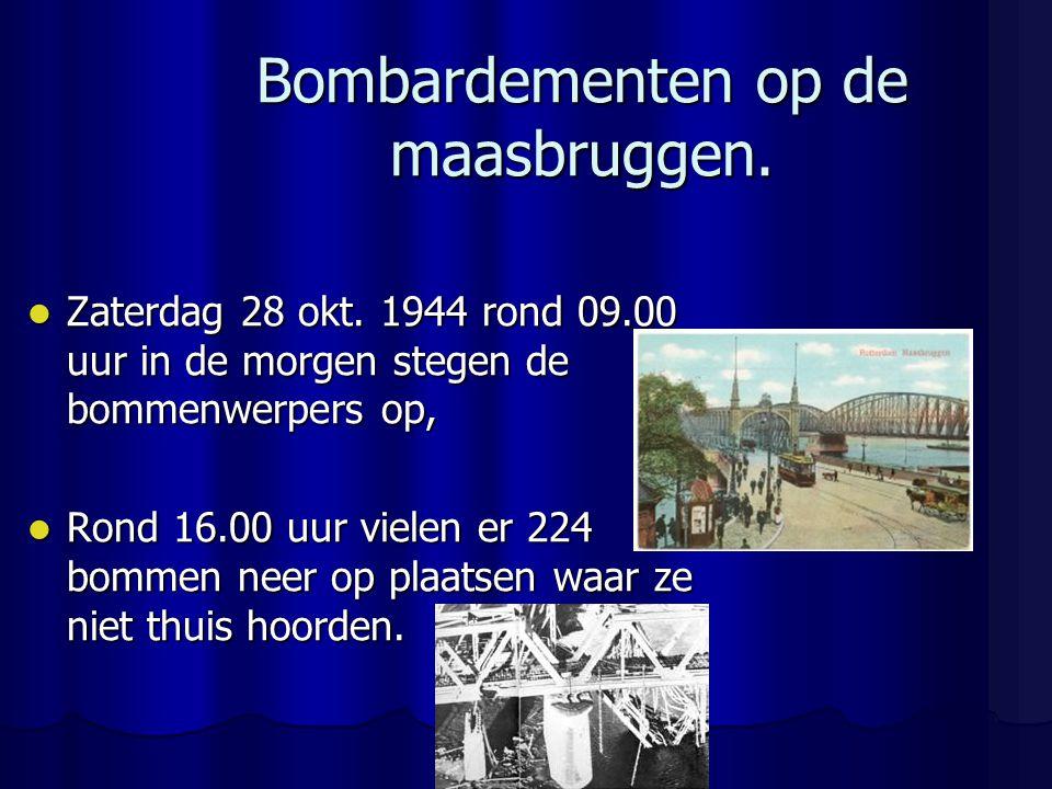 Bombardementen op de maasbruggen.Zaterdag 28 okt.