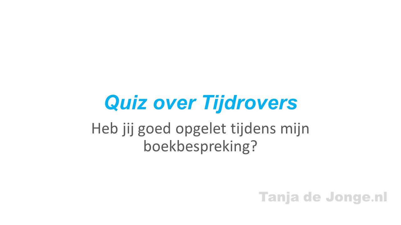 Tanja de Jonge. nl Quiz over Tijdrovers Heb jij goed opgelet tijdens mijn boekbespreking?