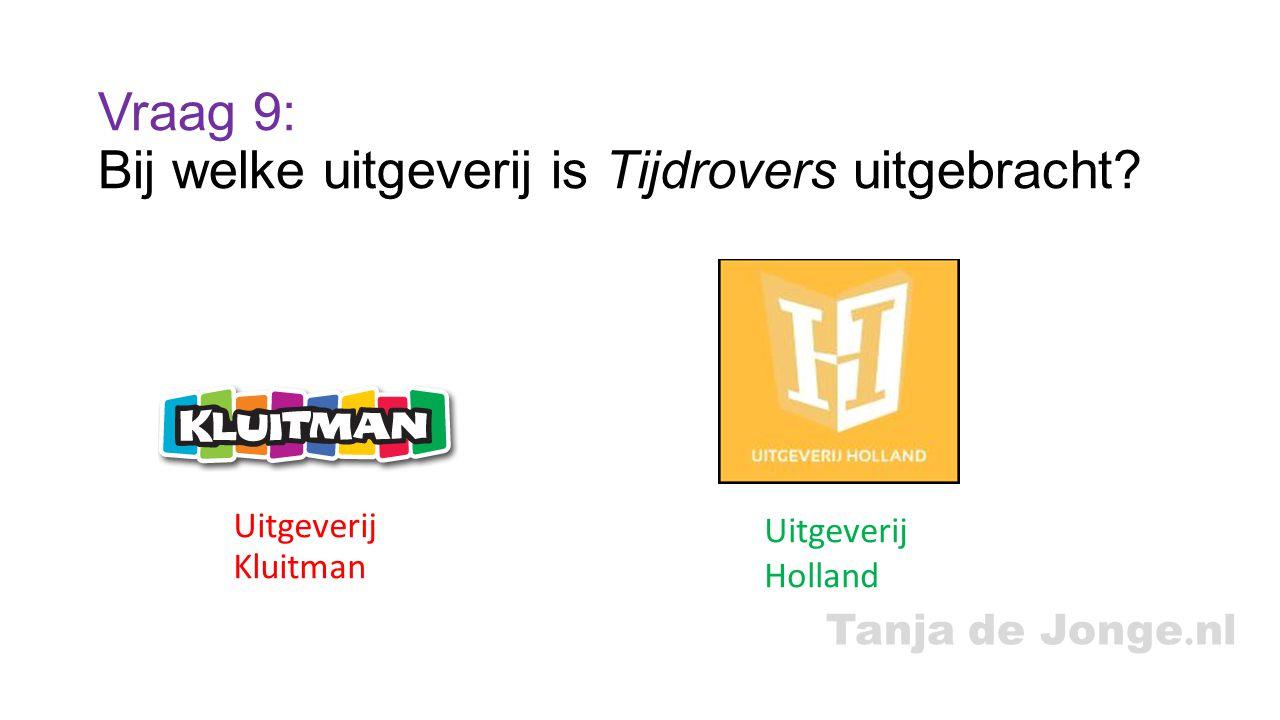 Tanja de Jonge.nl Vraag 9: Bij welke uitgeverij is Tijdrovers uitgebracht.