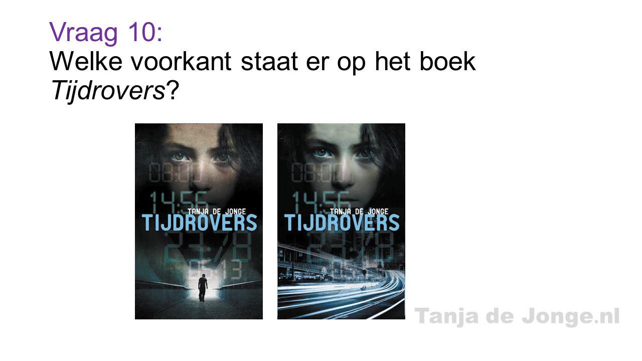 Tanja de Jonge. nl Vraag 10: Welke voorkant staat er op het boek Tijdrovers?
