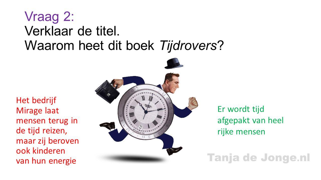 Tanja de Jonge.nl Vraag 2: Verklaar de titel. Waarom heet dit boek Tijdrovers.