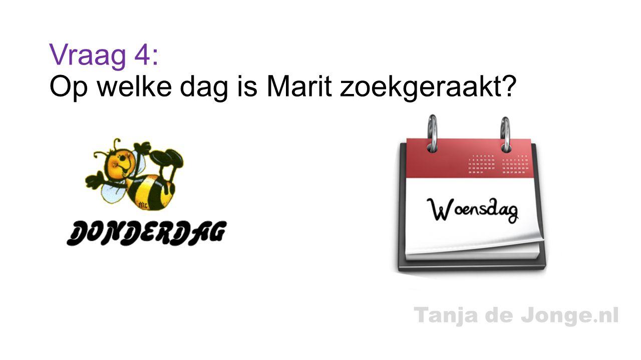 Tanja de Jonge. nl Vraag 4: Op welke dag is Marit zoekgeraakt?