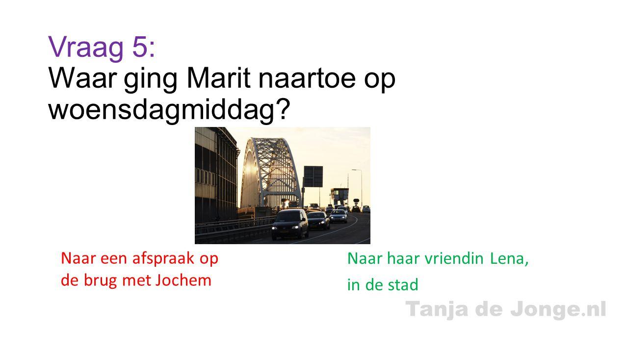 Tanja de Jonge.nl Vraag 5: Waar ging Marit naartoe op woensdagmiddag.