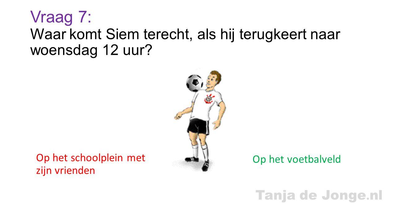 Tanja de Jonge.nl Vraag 7: Waar komt Siem terecht, als hij terugkeert naar woensdag 12 uur.