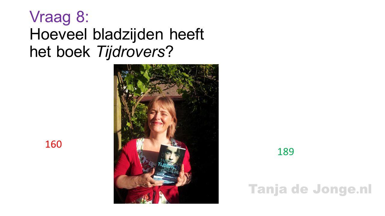 Tanja de Jonge. nl Vraag 8: Hoeveel bladzijden heeft het boek Tijdrovers? 160 189