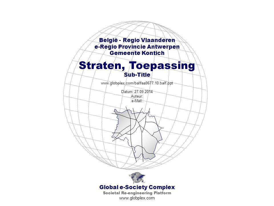 Global e-Society Complex Societal Re-engineering Platform www.globplex.com België - Regio Vlaanderen e-Regio Provincie Antwerpen Gemeente Kontich Straten, Toepassing Sub-Title www.globplex.com/balf/aa9677.10.balf.ppt Datum: 27.09.2014 Auteur: e-Mail: