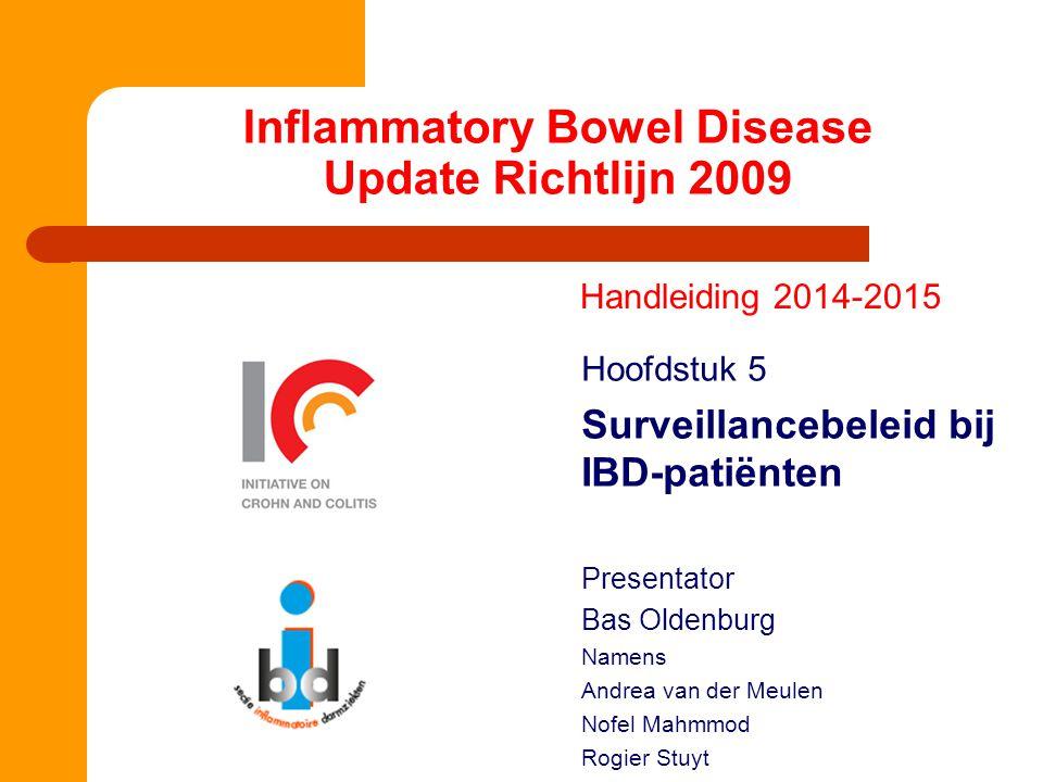Inflammatory Bowel Disease Update Richtlijn 2009 Handleiding 2014-2015 Hoofdstuk 5 Surveillancebeleid bij IBD-patiënten Presentator Bas Oldenburg Namens Andrea van der Meulen Nofel Mahmmod Rogier Stuyt