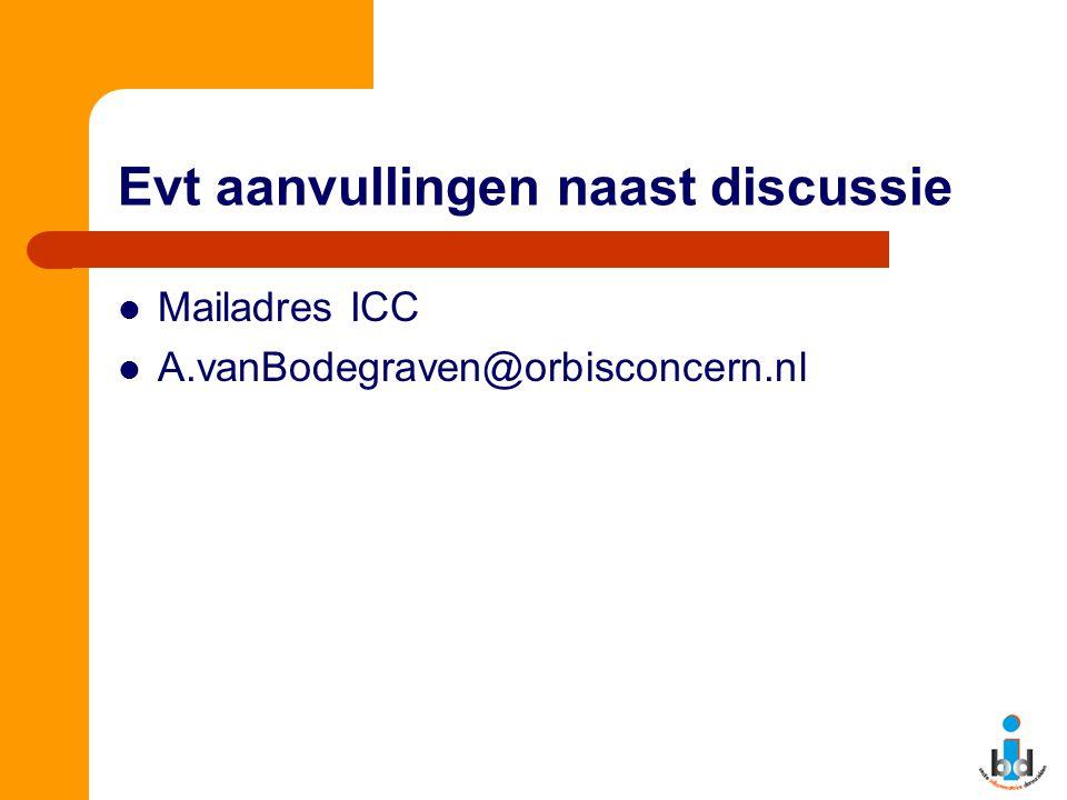 Evt aanvullingen naast discussie Mailadres ICC A.vanBodegraven@orbisconcern.nl
