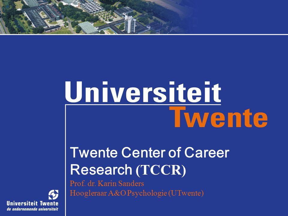 Prof. dr. Karin Sanders, 23 juni 2008 Twente Center of Career Research (TCCR) Prof.