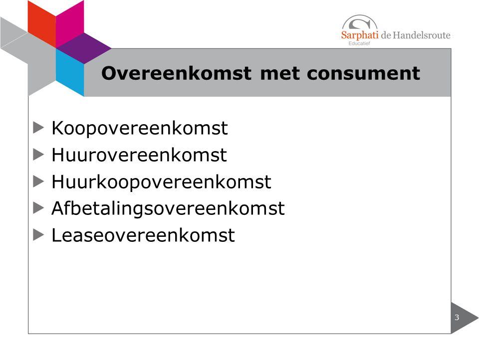 Koopovereenkomst Huurovereenkomst Huurkoopovereenkomst Afbetalingsovereenkomst Leaseovereenkomst 3 Overeenkomst met consument