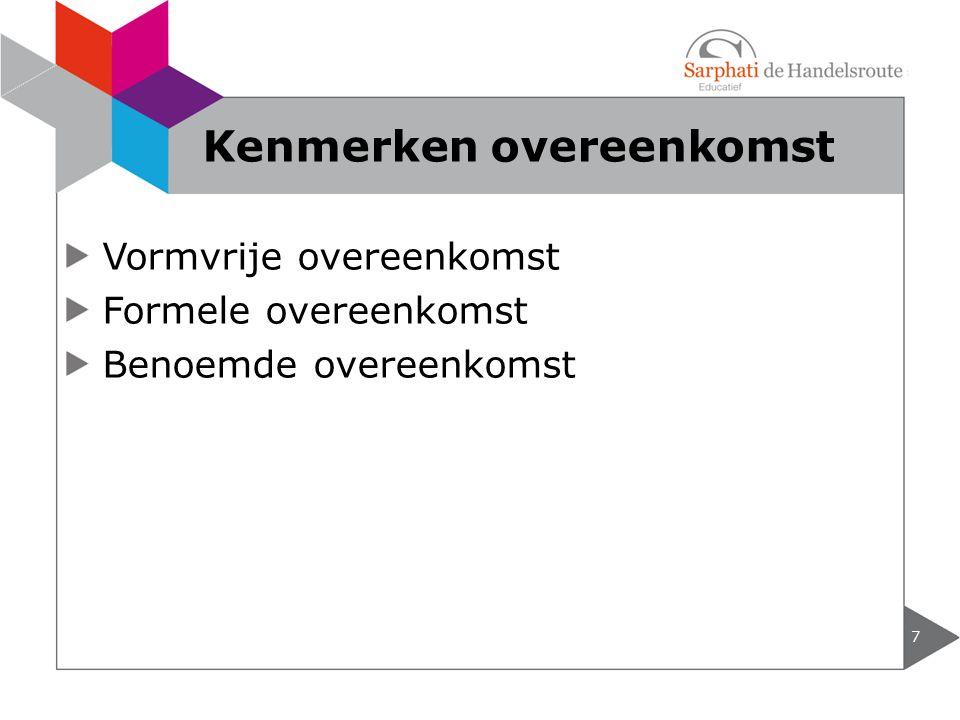 Vormvrije overeenkomst Formele overeenkomst Benoemde overeenkomst 7 Kenmerken overeenkomst