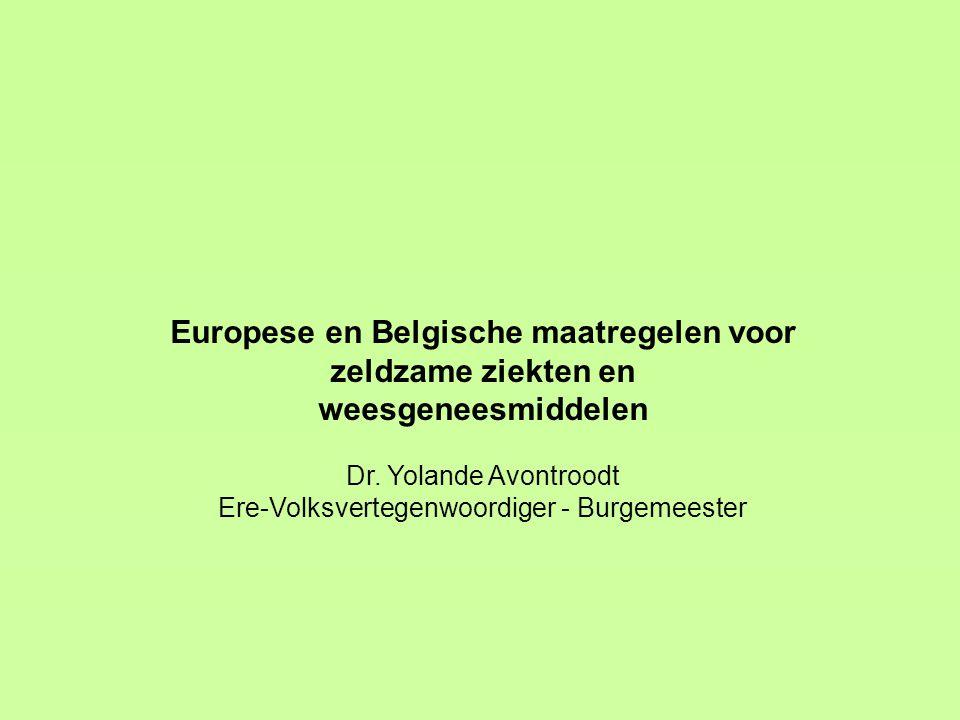 Europese en Belgische maatregelen voor zeldzame ziekten en weesgeneesmiddelen Dr. Yolande Avontroodt Ere-Volksvertegenwoordiger - Burgemeester