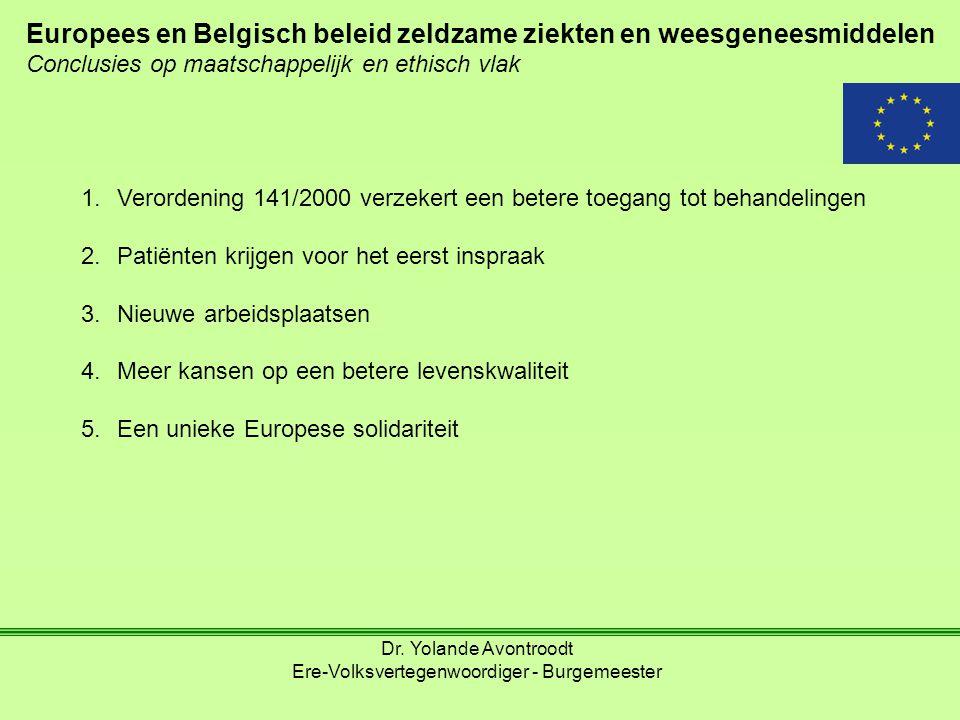 Europees en Belgisch beleid zeldzame ziekten en weesgeneesmiddelen Conclusies op maatschappelijk en ethisch vlak Dr. Yolande Avontroodt Ere-Volksverte