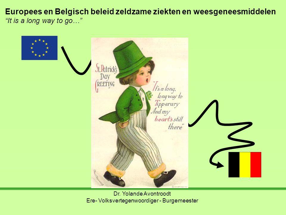 """Europees en Belgisch beleid zeldzame ziekten en weesgeneesmiddelen """"It is a long way to go…"""" Dr. Yolande Avontroodt Ere- Volksvertegenwoordiger - Burg"""