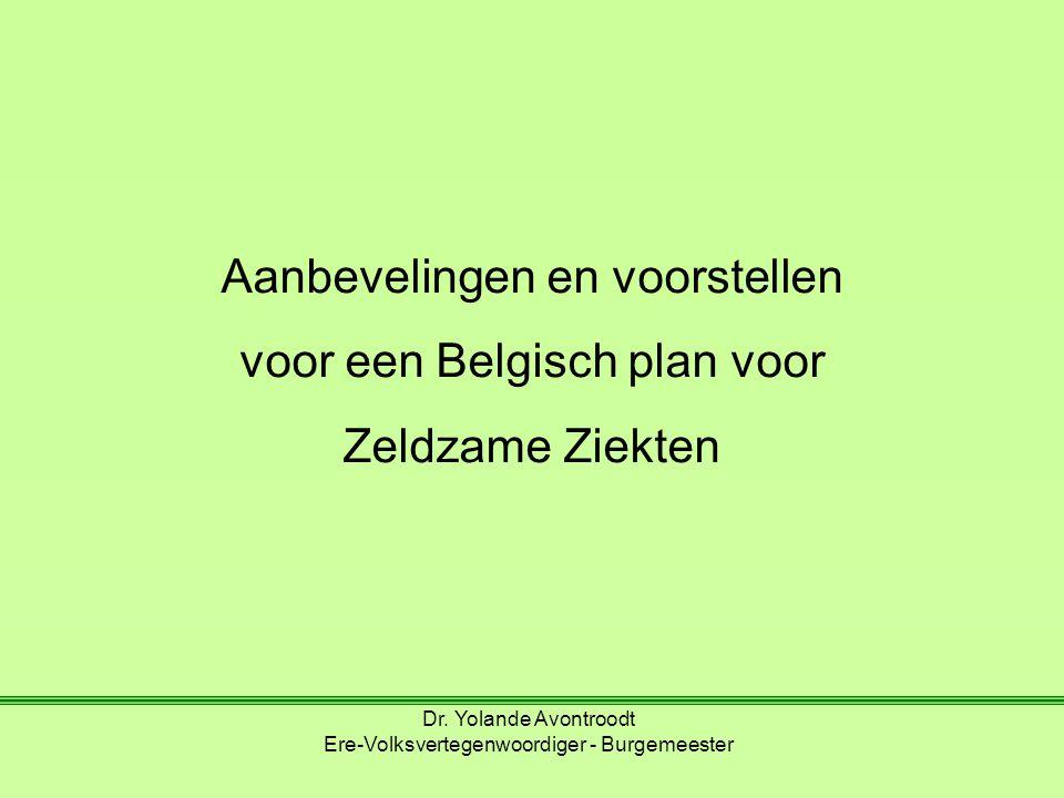 Dr. Yolande Avontroodt Ere-Volksvertegenwoordiger - Burgemeester Aanbevelingen en voorstellen voor een Belgisch plan voor Zeldzame Ziekten