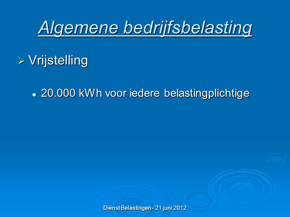 Dienst Belastingen - 21 juni 2012  Vrijstelling 20.000 kWh voor iedere belastingplichtige 20.000 kWh voor iedere belastingplichtige Algemene bedrijfsbelasting