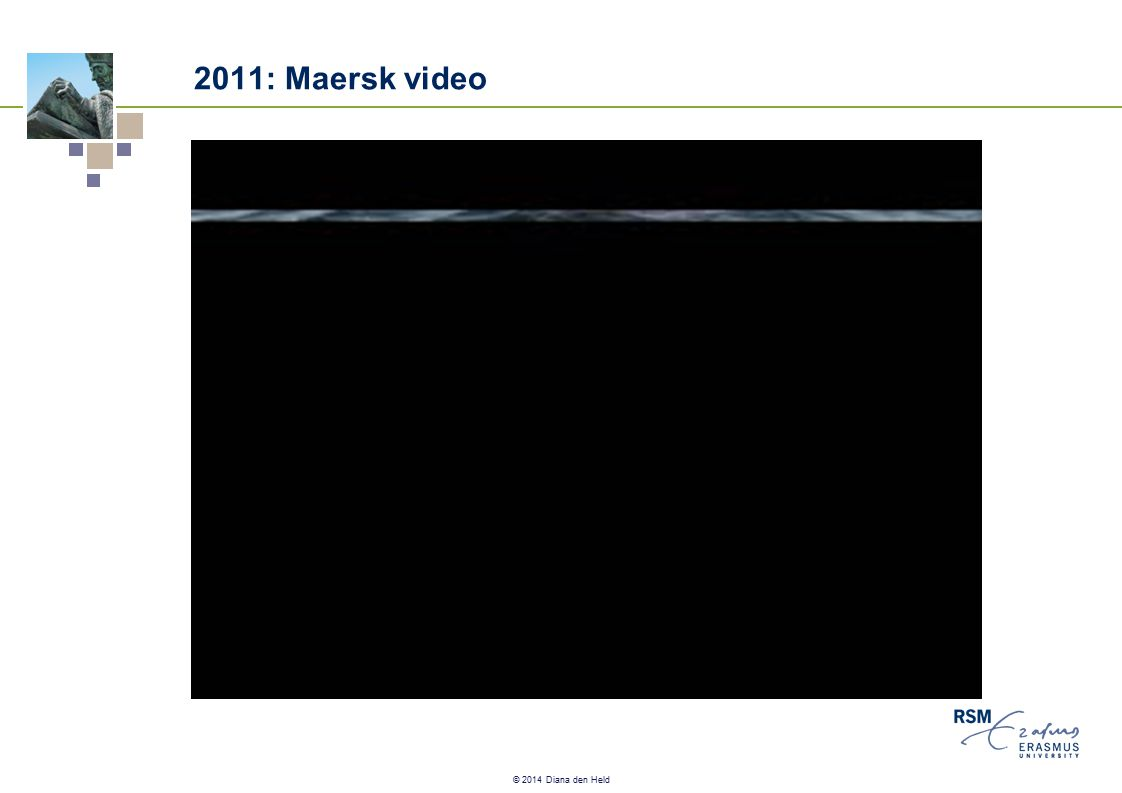 © 2014 Diana den Held 2011: Maersk video
