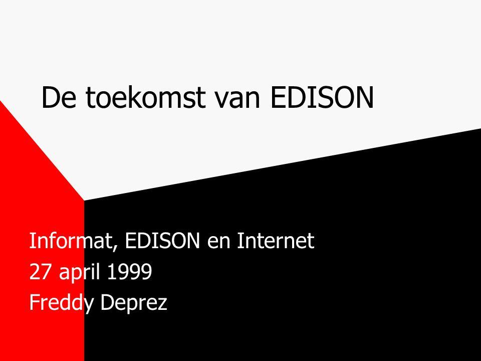 De toekomst van EDISON Informat, EDISON en Internet 27 april 1999 Freddy Deprez