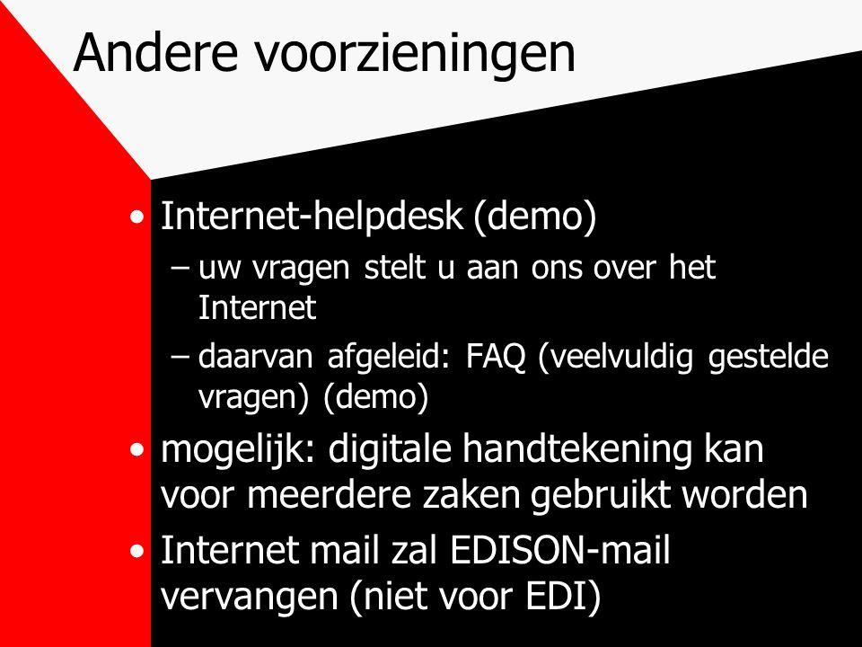 Andere voorzieningen Internet-helpdesk (demo) –uw vragen stelt u aan ons over het Internet –daarvan afgeleid: FAQ (veelvuldig gestelde vragen) (demo) mogelijk: digitale handtekening kan voor meerdere zaken gebruikt worden Internet mail zal EDISON-mail vervangen (niet voor EDI)