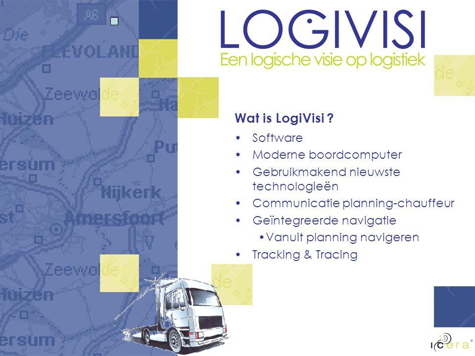 Wat is LogiVisi ? Software Moderne boordcomputer Gebruikmakend nieuwste technologieën Communicatie planning-chauffeur Geïntegreerde navigatie Vanuit p