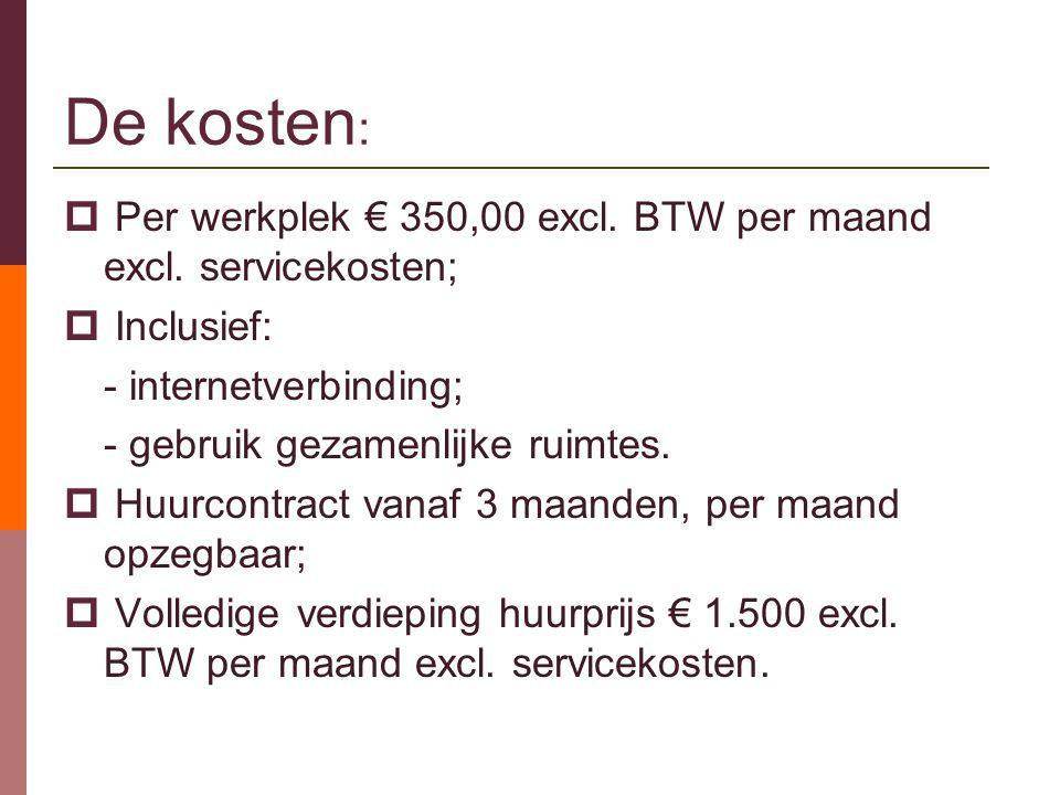 De kosten :  Per werkplek € 350,00 excl. BTW per maand excl.