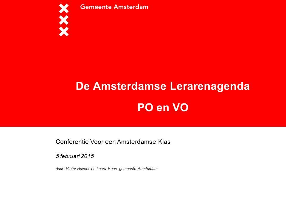 De Amsterdamse Lerarenagenda PO en VO Conferentie Voor een Amsterdamse Klas 5 februari 2015 door: Pieter Reimer en Laura Boon, gemeente Amsterdam