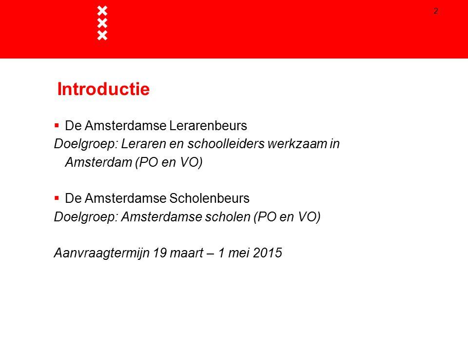 2 Introductie  De Amsterdamse Lerarenbeurs Doelgroep: Leraren en schoolleiders werkzaam in Amsterdam (PO en VO)  De Amsterdamse Scholenbeurs Doelgro