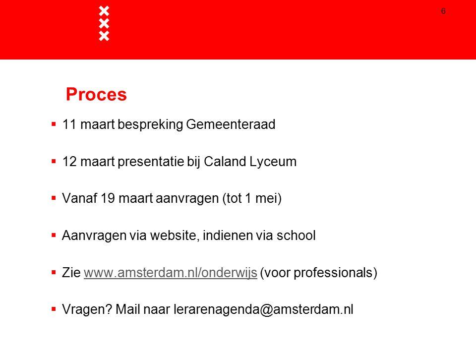 6 Proces  11 maart bespreking Gemeenteraad  12 maart presentatie bij Caland Lyceum  Vanaf 19 maart aanvragen (tot 1 mei)  Aanvragen via website, i