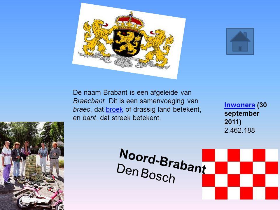 Noord-Brabant Den Bosch De naam Brabant is een afgeleide van Braecbant. Dit is een samenvoeging van braec, dat broek of drassig land betekent, en bant
