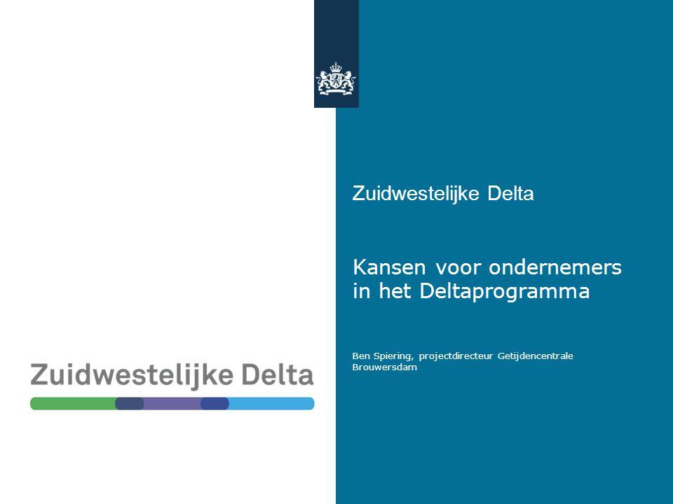 Zuidwestelijke Delta Kansen voor ondernemers in het Deltaprogramma Ben Spiering, projectdirecteur Getijdencentrale Brouwersdam 1