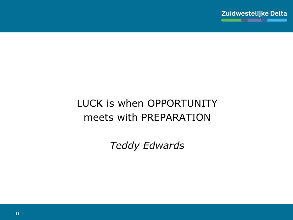 11 LUCK is when OPPORTUNITY meets with PREPARATION Teddy Edwards
