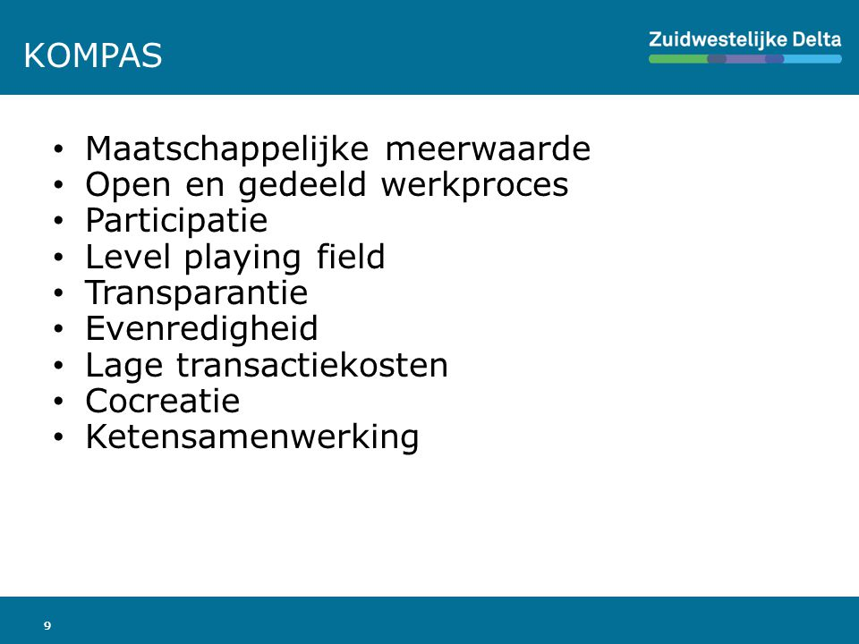 99 Maatschappelijke meerwaarde Open en gedeeld werkproces Participatie Level playing field Transparantie Evenredigheid Lage transactiekosten Cocreatie