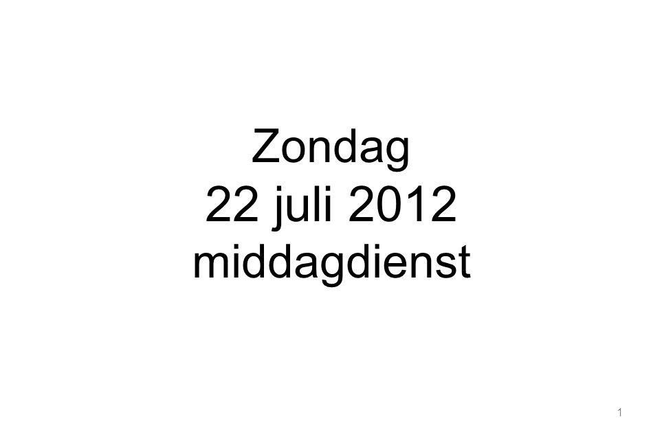 1 Zondag 22 juli 2012 middagdienst