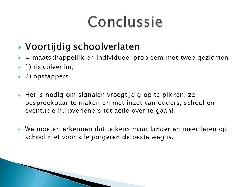  Voortijdig schoolverlaten  = maatschappelijk en individueel probleem met twee gezichten  1) risicoleerling  2) opstappers  Het is nodig om signa