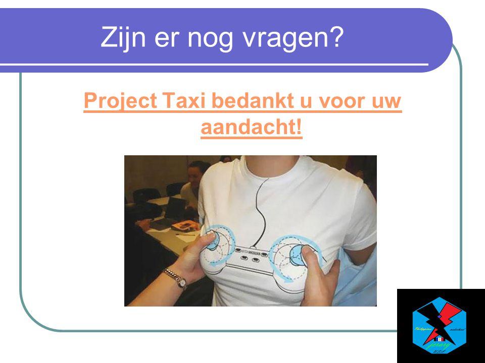 Zijn er nog vragen Project Taxi bedankt u voor uw aandacht!