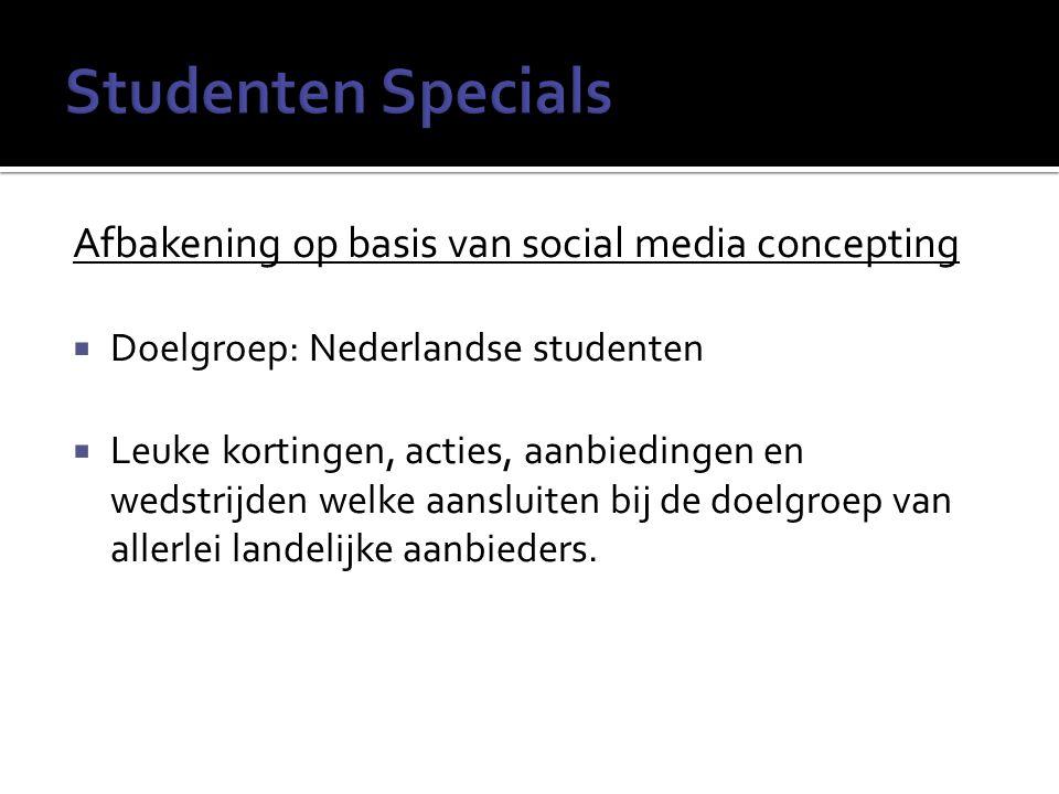 Afbakening op basis van social media concepting  Doelgroep: Nederlandse studenten  Leuke kortingen, acties, aanbiedingen en wedstrijden welke aansluiten bij de doelgroep van allerlei landelijke aanbieders.