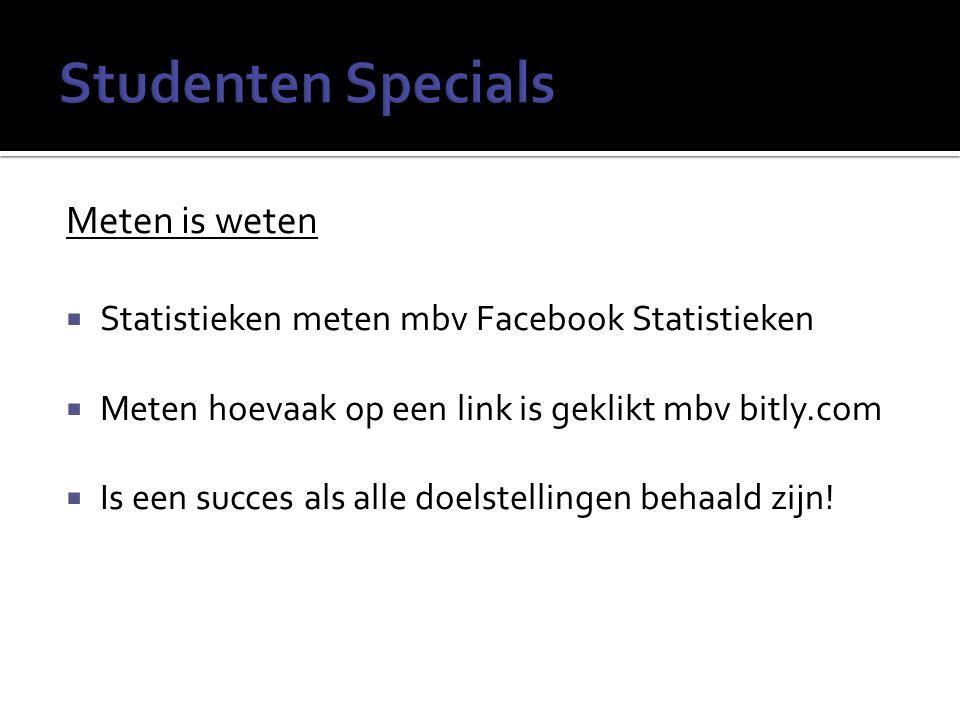 Meten is weten  Statistieken meten mbv Facebook Statistieken  Meten hoevaak op een link is geklikt mbv bitly.com  Is een succes als alle doelstellingen behaald zijn!