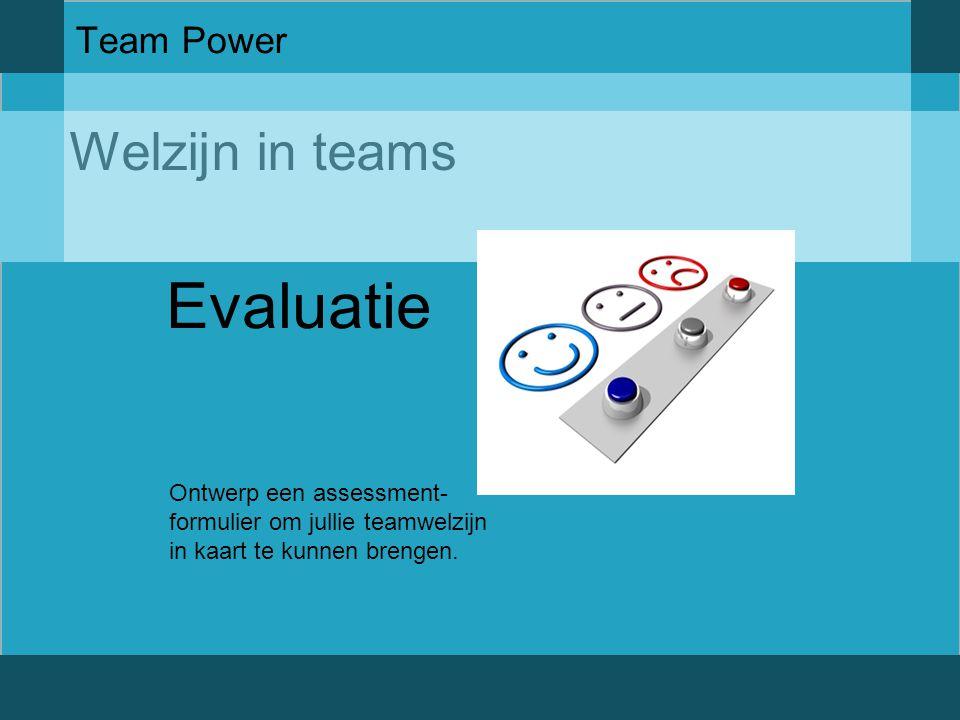 Welzijn in teams Team Power Evaluatie Ontwerp een assessment- formulier om jullie teamwelzijn in kaart te kunnen brengen.