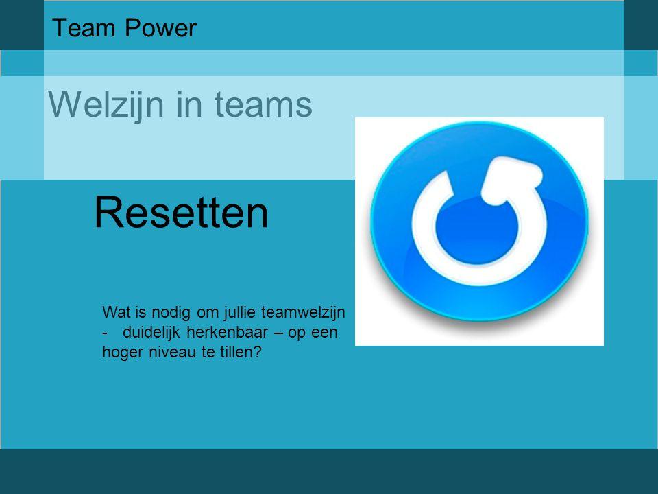 Welzijn in teams Team Power Resetten Wat is nodig om jullie teamwelzijn -duidelijk herkenbaar – op een hoger niveau te tillen?