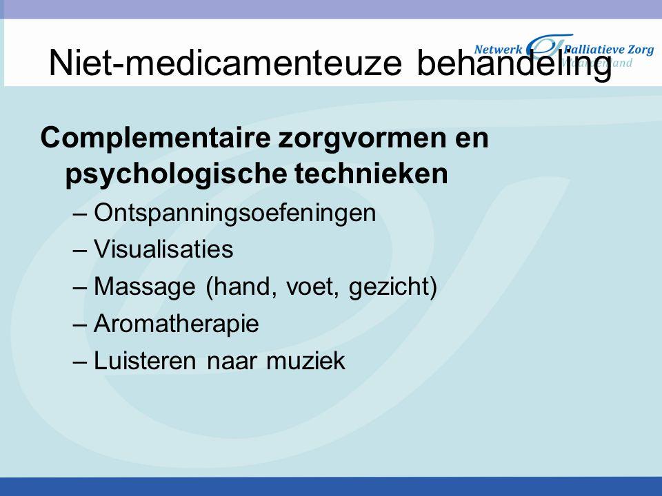 Niet-medicamenteuze behandeling Complementaire zorgvormen en psychologische technieken –Ontspanningsoefeningen –Visualisaties –Massage (hand, voet, ge