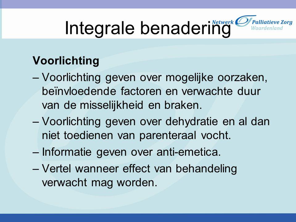 Integrale benadering Voorlichting –Voorlichting geven over mogelijke oorzaken, beïnvloedende factoren en verwachte duur van de misselijkheid en braken