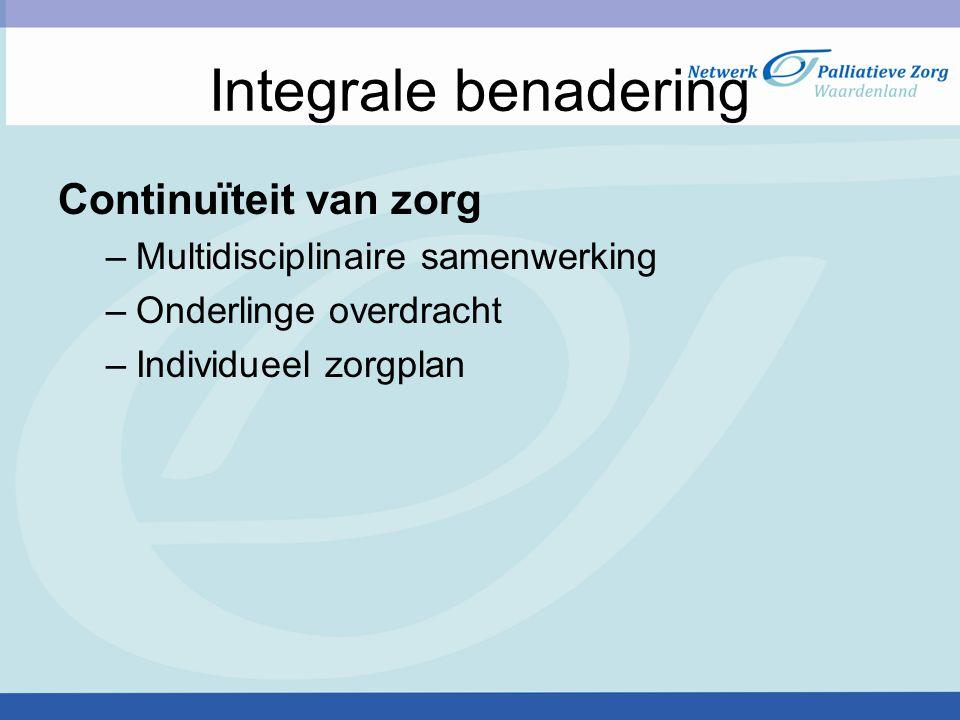 Integrale benadering Continuïteit van zorg –Multidisciplinaire samenwerking –Onderlinge overdracht –Individueel zorgplan