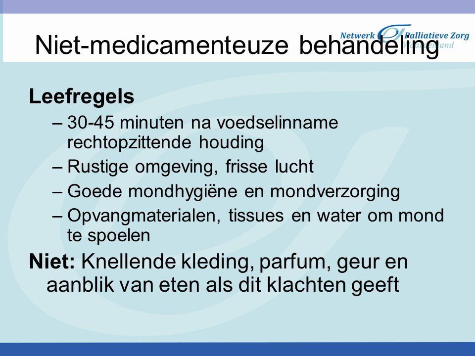 Niet-medicamenteuze behandeling Leefregels –30-45 minuten na voedselinname rechtopzittende houding –Rustige omgeving, frisse lucht –Goede mondhygiëne