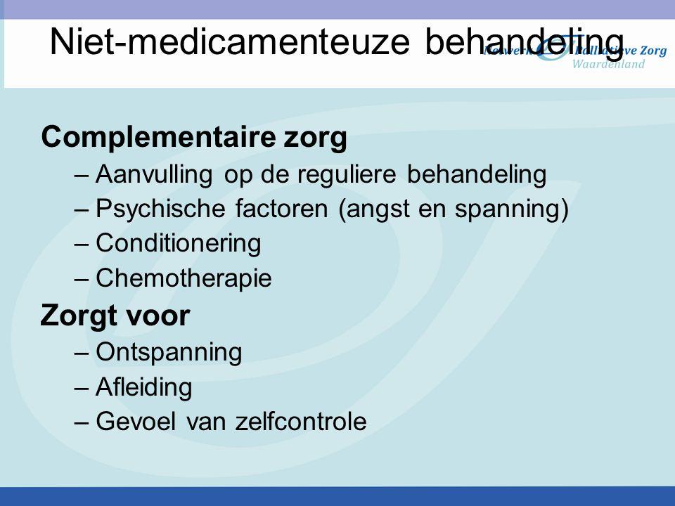 Niet-medicamenteuze behandeling Complementaire zorgvormen en psychologische technieken –Ontspanningsoefeningen –Visualisaties –Massage (hand, voet, gezicht) –Aromatherapie –Luisteren naar muziek