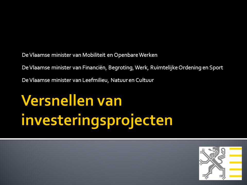 De Vlaamse minister van Mobiliteit en Openbare Werken De Vlaamse minister van Financiën, Begroting, Werk, Ruimtelijke Ordening en Sport De Vlaamse minister van Leefmilieu, Natuur en Cultuur