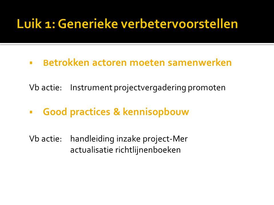  B etrokken actoren moeten samenwerken Vb actie: Instrument projectvergadering promoten  Good practices & kennisopbouw Vb actie: handleiding inzake project-Mer actualisatie richtlijnenboeken