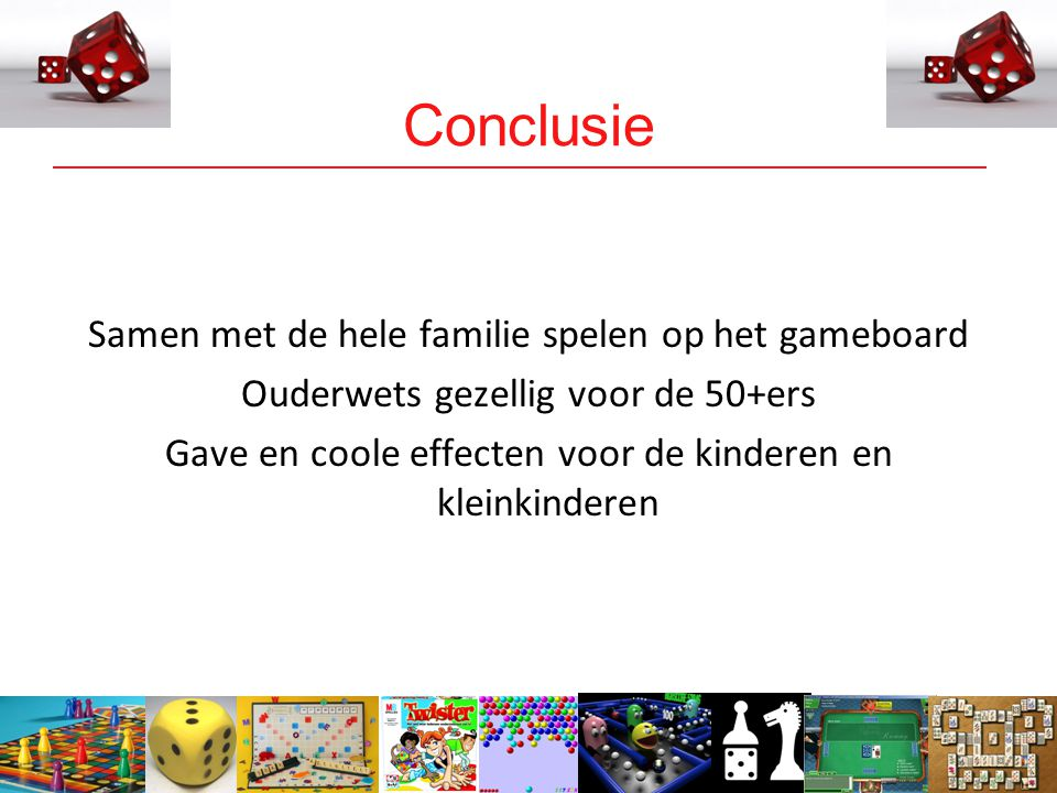16 Conclusie Samen met de hele familie spelen op het gameboard Ouderwets gezellig voor de 50+ers Gave en coole effecten voor de kinderen en kleinkinderen